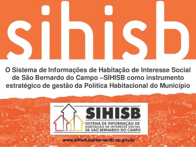 O Sistema de Informações de Habitação de Interesse Social de São Bernardo do Campo –SIHISB como instrumento estratégico de...