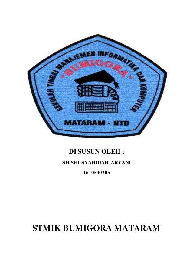 DI SUSUN OLEH : SHISHI SYAHIDAH ARYANI 1610530205 STMIK BUMIGORA MATARAM