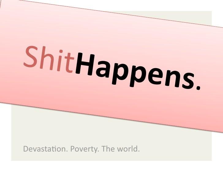 ShitHapp                                    ens.  Devasta,on.Poverty.Theworld.