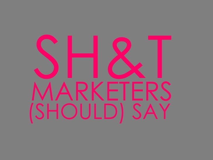 SH&TMARKETERS(SHOULD) SAY