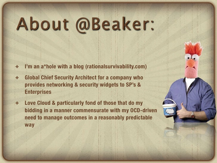 About @Beaker:✤   I'm an a*hole with a blog (rationalsurvivability.com)✤   Global Chief Security Architect for a company w...