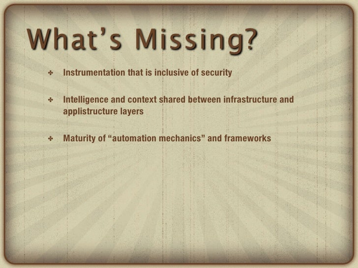 What's Missing? ✤   Instrumentation that is inclusive of security ✤   Intelligence and context shared between infrastructu...
