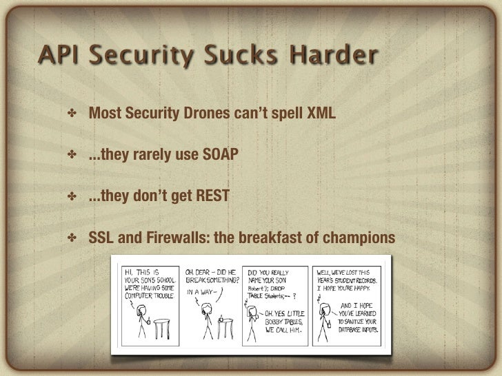 API Security Sucks Harder  ✤   Most Security Drones can't spell XML  ✤   ...they rarely use SOAP  ✤   ...they don't get RE...