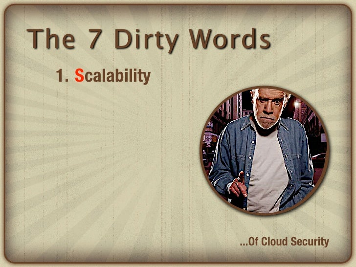 The 7 Dirty Words  1. Scalability                   ...Of Cloud Security