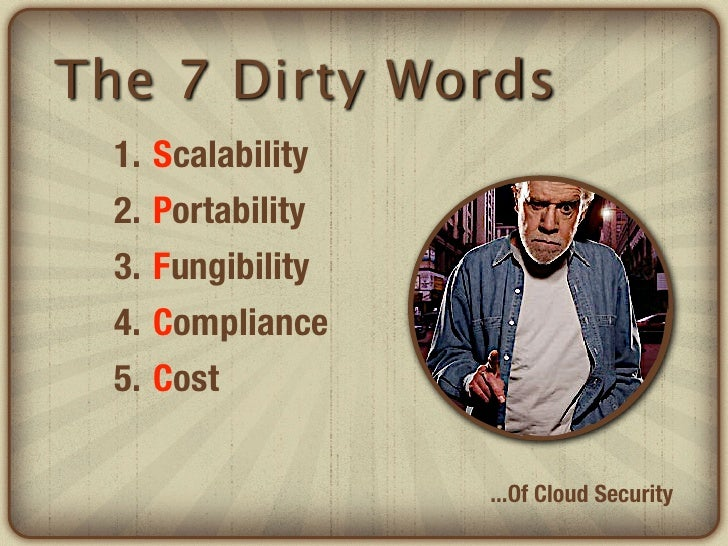 The 7 Dirty Words  1.   Scalability  2.   Portability  3.   Fungibility  4.   Compliance  5.   Cost                     .....