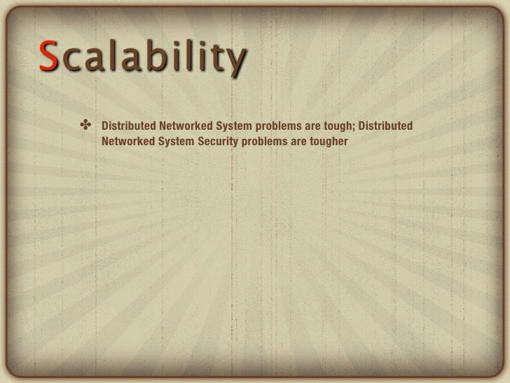 Scalability  ✤ Distributed Networked System problems are tough; Distributed      Networked System Security problems are to...