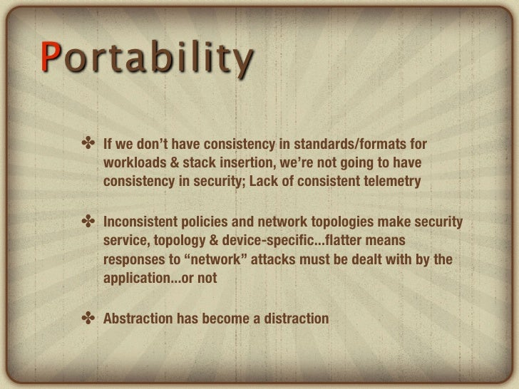 Portability  ✤ If we don't have consistency in standards/formats for     workloads & stack insertion, we're not going to h...