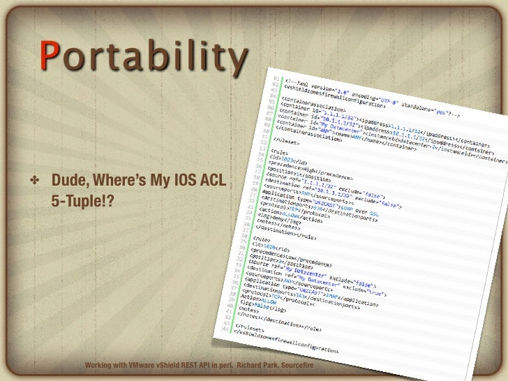 Portability✤   Dude, Where's My IOS ACL    5-Tuple!?        Working with VMware vShield REST API in perl. Richard Park, So...