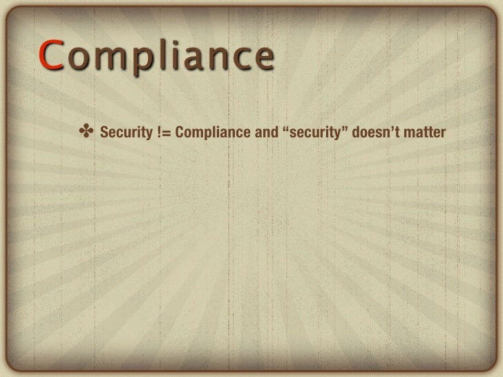 """Compliance ✤ Security != Compliance and """"security"""" doesn't matter"""