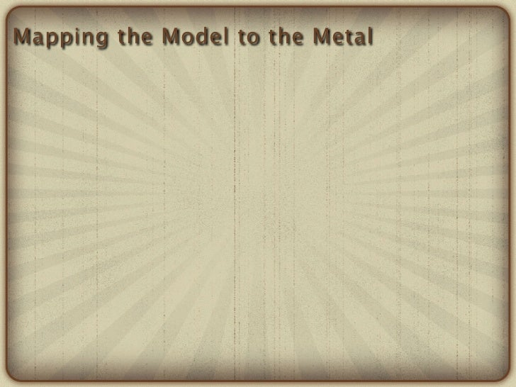 Mapping the Model to the Metal