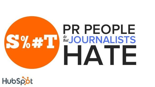 S%#T PR PEOPLEdo that HATE JOURNALISTS