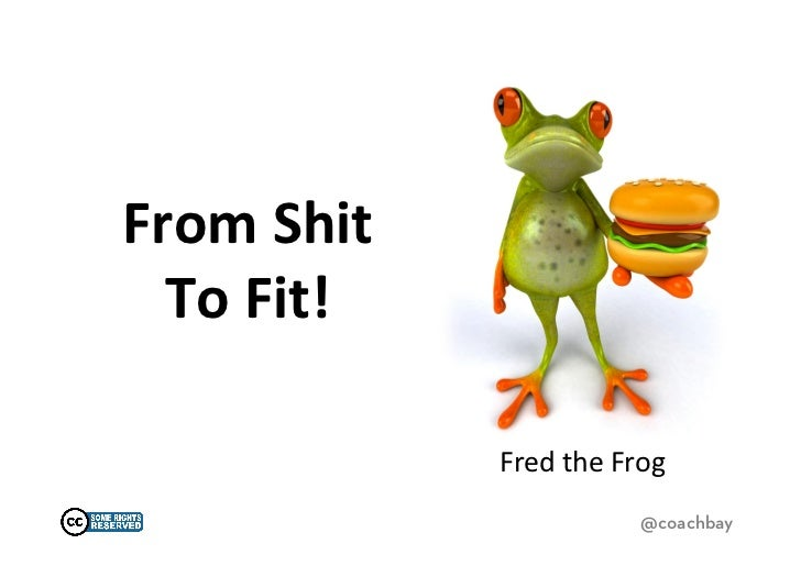 From Shit   To Fit!                    Fred The Frog                                         By Coach Ba...