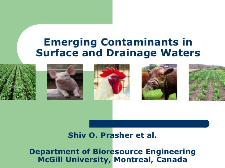 Emerging Contaminants in Surface and Drainage Waters<br />Shiv O. Prasher et al.<br />Department of Bioresource Engineerin...