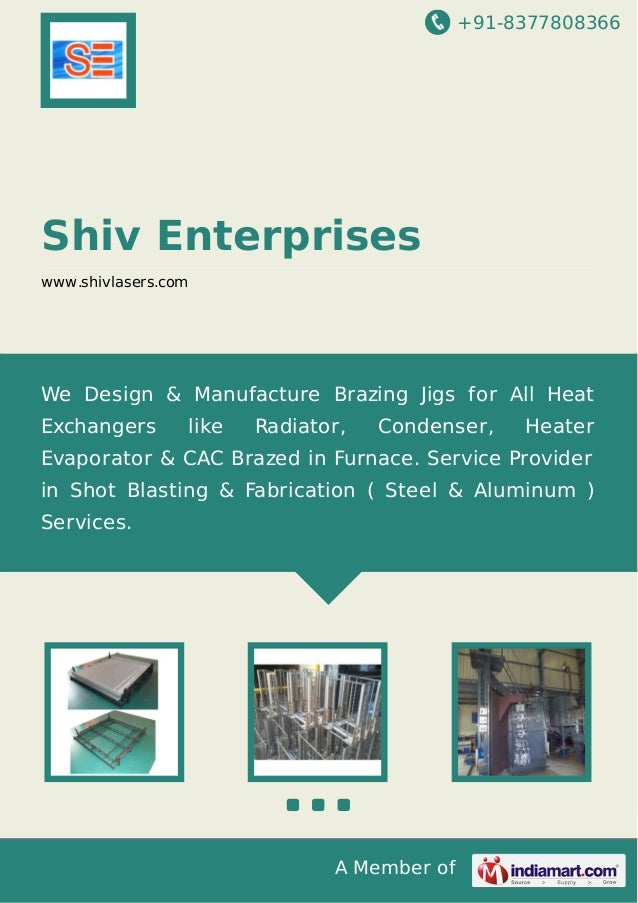 +91-8377808366 A Member of Shiv Enterprises www.shivlasers.com We Design & Manufacture Brazing Jigs for All Heat Exchanger...