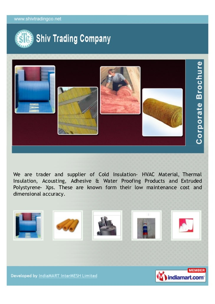 We are trader and supplier of Cold Insulation- HVAC Material, ThermalInsulation, Acousting, Adhesive & Water Proofing Prod...