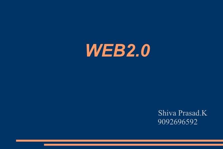 WEB2.0 Shiva Prasad.K 9092696592