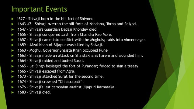 Important Events   1627 - Shivaji born in the hill fort of Shivner.   1643-47 - Shivaji overran the hill forts of Kondan...