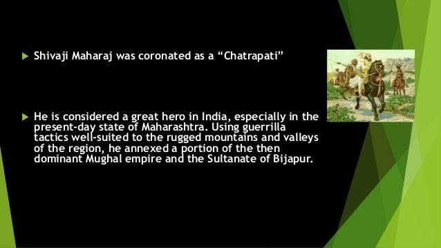" Shivaji Maharaj was coronated as a ""Chatrapati""   He is considered a great hero in India, especially in the  present-da..."