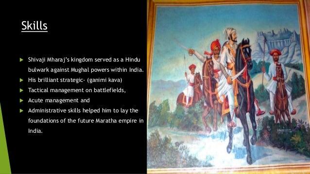 Skills   Shivaji Mharaj's kingdom served as a Hindu  bulwark against Mughal powers within India.   His brilliant strateg...