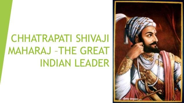 CHHATRAPATI SHIVAJI MAHARAJ –THE GREAT INDIAN LEADER