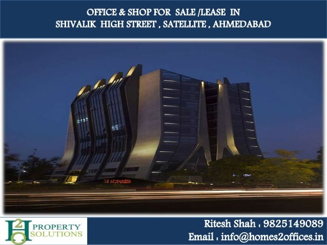 OFFICE & SHOP FOR SALE /LEASE IN SHIVALIK HIGH STREET , SATELLITE , AHMEDABAD Ritesh Shah : 9825149089 Email : info@homes2...