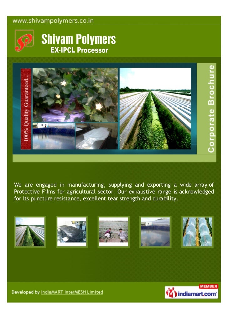 We are engaged in manufacturing, supplying and exporting a wide array ofProtective Films for agricultural sector. Our exha...