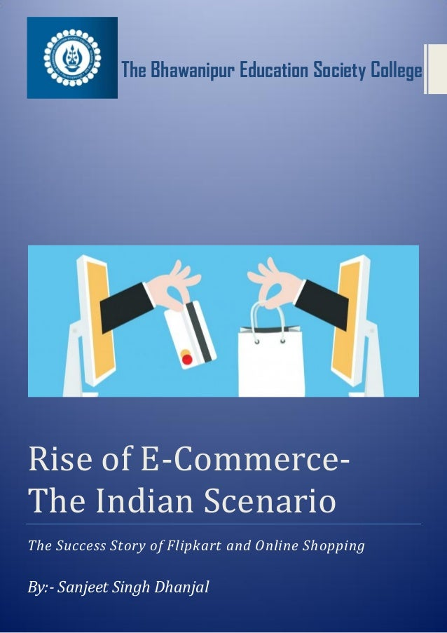 The Bhawanipur Education Society College Rise of E-Commerce- The Indian Scenario The Success Story of Flipkart and Online ...