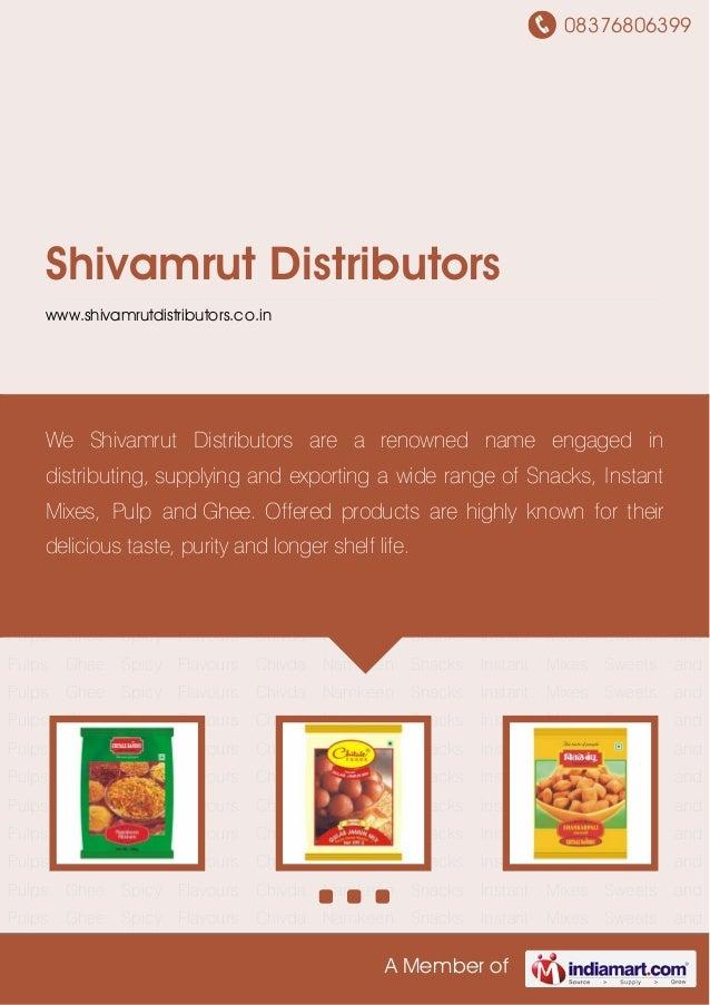 08376806399 A Member of Shivamrut Distributors www.shivamrutdistributors.co.in Namkeen Snacks Instant Mixes Sweets and Pul...