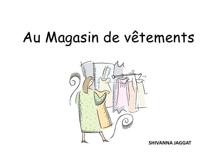 Au Magasin de vêtements <br />SHIVANNA JAGGAT<br />