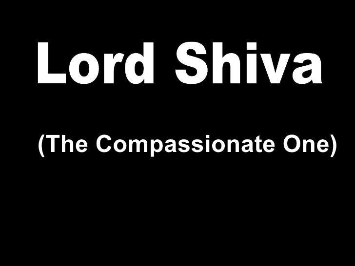 <ul><li>(The Compassionate One) </li></ul>Lord Shiva