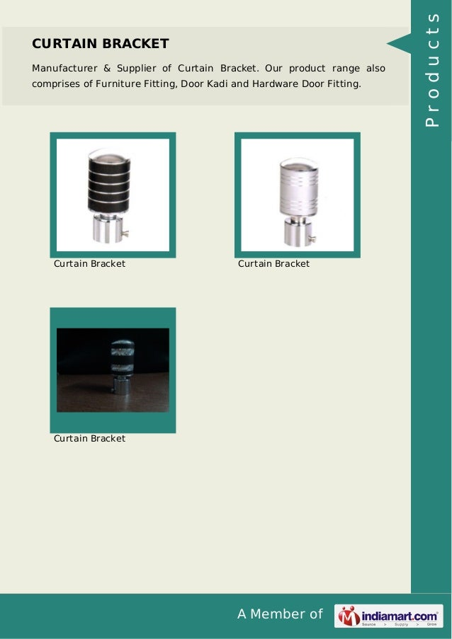 A Member of CURTAIN BRACKET Manufacturer & Supplier of Curtain Bracket. Our product range also comprises of Furniture Fitt...