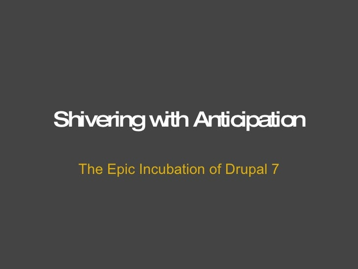 Shivering with Anticipation The Epic Incubation of Drupal 7