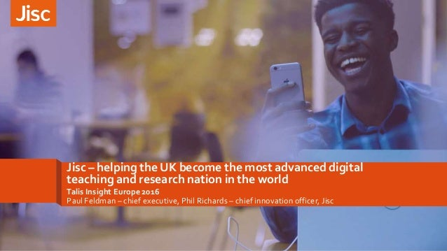 Jisc – helping the UK become the most advanced digital teaching and research nation in the world Talis Insight Europe 2016...