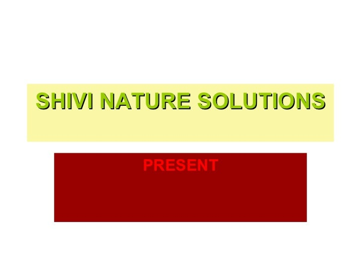 SHIVI NATURE SOLUTIONS        PRESENT