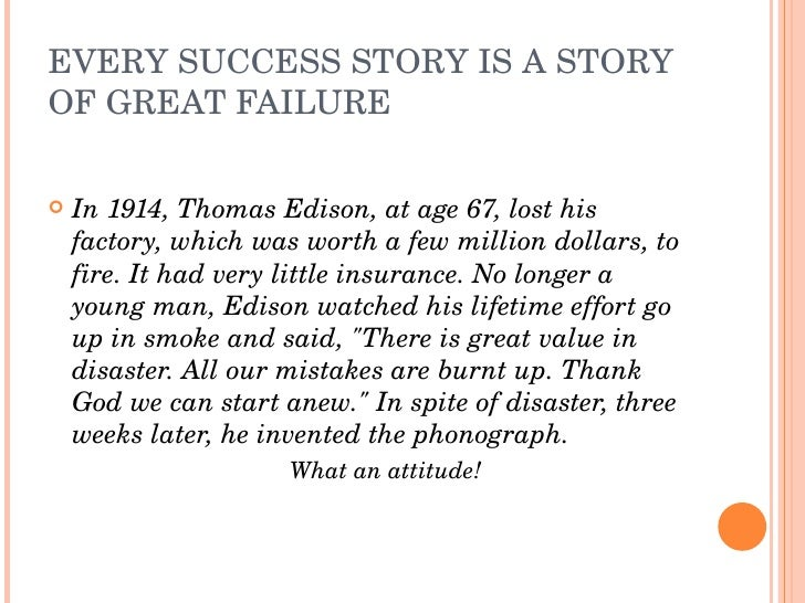EVERYSUCCESSSTORYISASTORY OFGREATFAILURE     In1914,ThomasEdison,atage67,losthis     factory,whichwas...