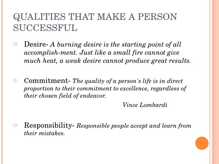 QUALITIESTHATMAKEAPERSON SUCCESSFUL o DesireAburningdesireisthestartingpointofall     accomplishment.Jus...