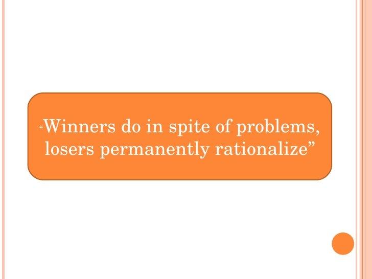 "Winnersdoinspiteofproblems, ""  loserspermanentlyrationalize"""