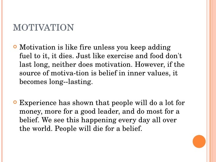 MOTIVATION    Motivationislikefireunlessyoukeepadding     fueltoit,itdies.Justlikeexerciseandfooddon't...