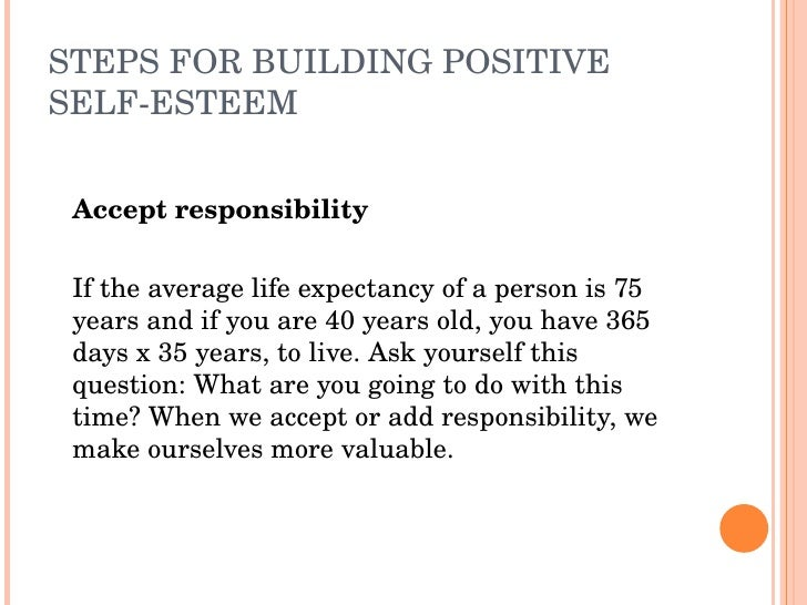STEPSFORBUILDINGPOSITIVE SELFESTEEM       Acceptresponsibility      Iftheaveragelifeexpectancyofapersonis7...