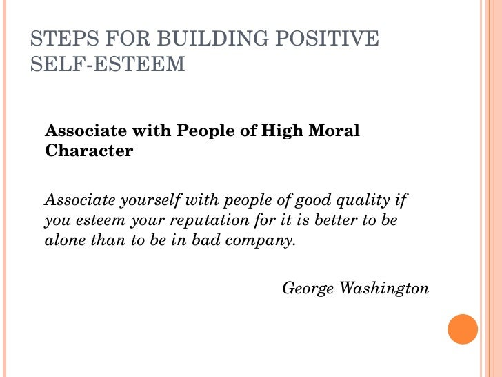STEPSFORBUILDINGPOSITIVE SELFESTEEM       AssociatewithPeopleofHighMoral     Character      Associateyourself...