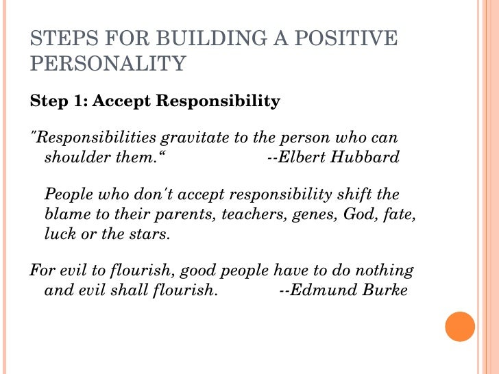 "STEPSFORBUILDINGAPOSITIVE PERSONALITY Step1:AcceptResponsibility  ""Responsibilitiesgravitatetothepersonwhoca..."