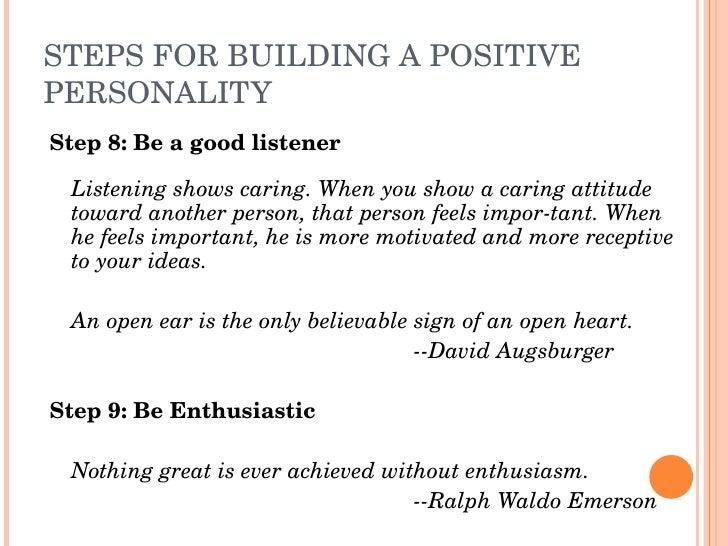 STEPSFORBUILDINGAPOSITIVE PERSONALITY Step8:Beagoodlistener      Listeningshowscaring.Whenyoushowacaring...