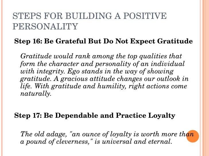 STEPSFORBUILDINGAPOSITIVE PERSONALITY Step16:BeGratefulButDoNotExpectGratitude   Gratitudewouldrankamongt...
