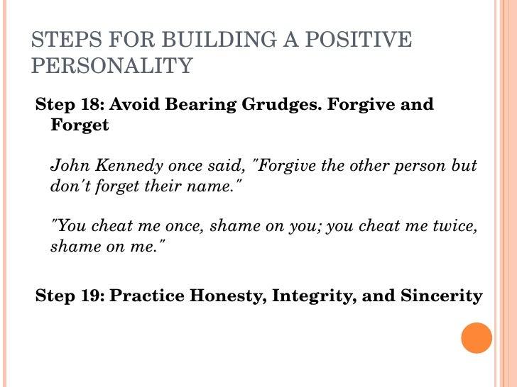 STEPSFORBUILDINGAPOSITIVE PERSONALITY Step18:AvoidBearingGrudges.Forgiveand   Forget   JohnKennedyoncesaid,...