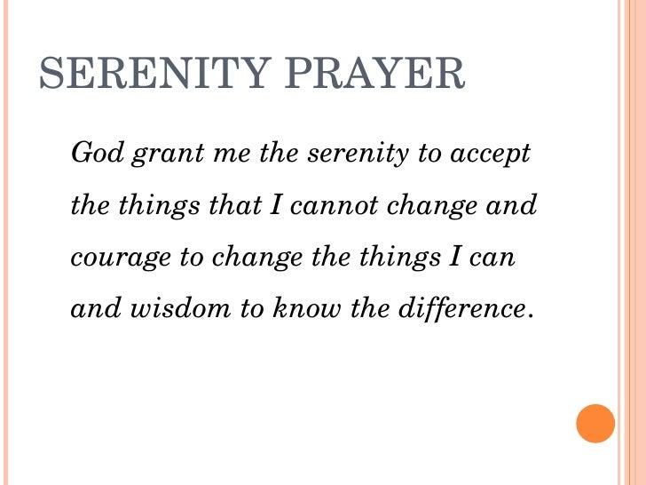 SERENITYPRAYER  Godgrantmetheserenitytoaccept  thethingsthatIcannotchangeand  couragetochangethethings...