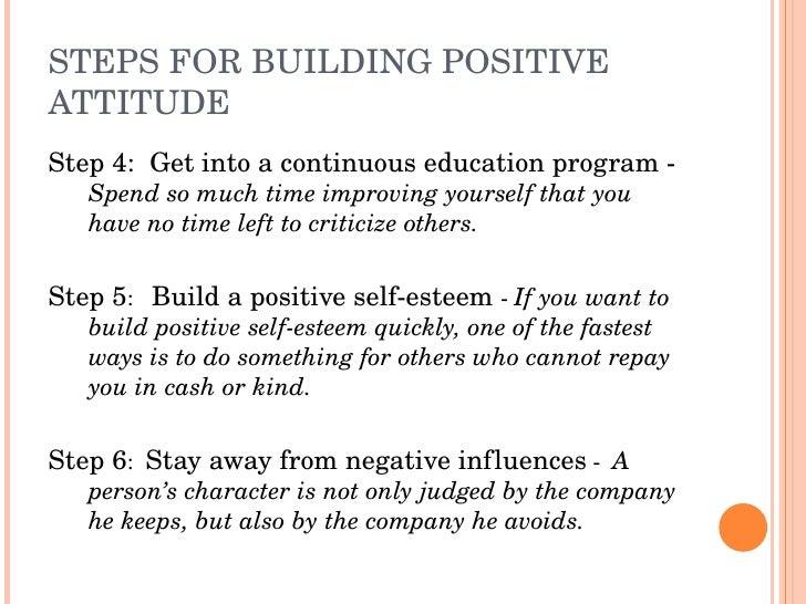 STEPSFORBUILDINGPOSITIVE ATTITUDE Step4:Getintoacontinuouseducationprogram    Spendsomuchtimeimproving...