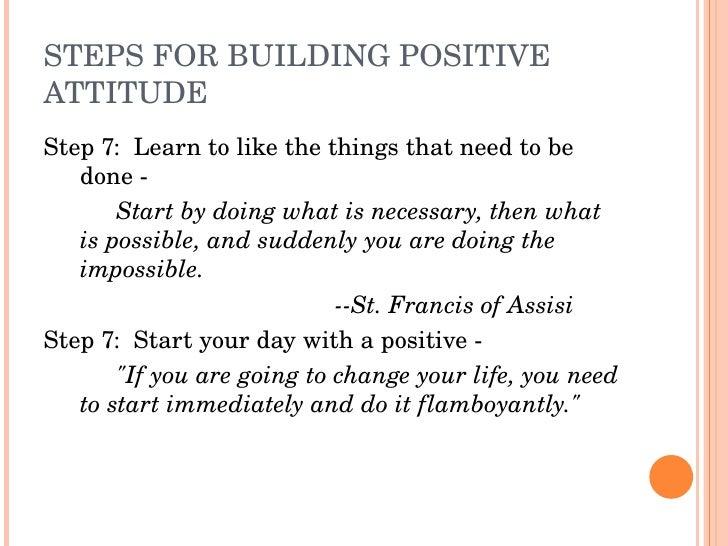 STEPSFORBUILDINGPOSITIVE ATTITUDE Step7:Learntolikethethingsthatneedtobe    done        Startbydoing...