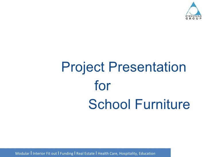 Project Presentation for    School Furniture Modular  I  Interior Fit out  I  Funding  I  Real Estate  I  Health Care, H...