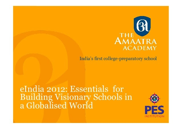 India's first college-preparatory schooleIndia 2012: Essentials forBuilding Visionary Schools ina Globalised World