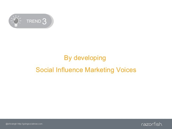 TREND<br />3<br />By developing <br />Social Influence Marketing Voices<br />@shivsingh http://goingsocialnow.com<br />
